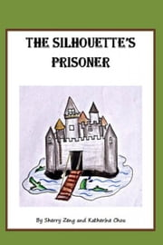 The Silhouette's Prisoner ebook by Sherry Zeng and Katherine Chou