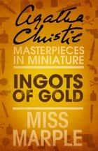 Ingots of Gold: A Miss Marple Short Story ebook by Agatha Christie