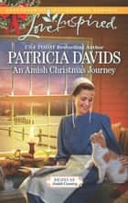 An Amish Christmas Journey (Mills & Boon Love Inspired) (Brides of Amish Country, Book 13) ebook by Patricia Davids