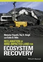 Reclamation of Mine-impacted Land for Ecosystem Recovery ebook by Nimisha Tripathi,Raj S. Singh,Colin D. Hills