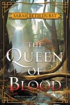 The Queen of Blood - Book One of The Queens of Renthia ebook by Sarah Durst
