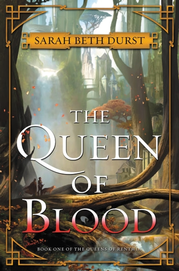 The Queen of Blood - Book One of The Queens of Renthia ebook by Sarah Beth Durst