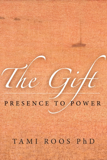 The Gift - Presence to Power ebook by Tami Roos