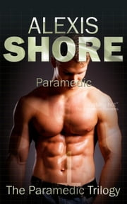Paramedic - The Paramedic Trilogy, #1 ebook by Alexis Shore