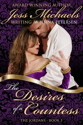 The Desires of a Countess - The Jordans, #3 ebook by Jess Michaels,Jenna Petersen