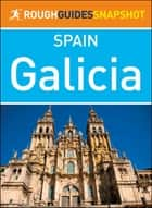 Galicia (Rough Guides Snapshot Spain) ebook by Rough Guides