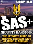 The SAS+ Security Handbook: The Ultimate Guide to Keeping Yourself Safe at Home & Abroad ebook by Andrew Kain