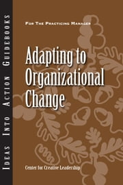 Adapting to Organizational Change ebook by Center for Creative Leadership (CCL)