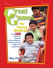 Great Games for Young Children - Over 100 Games to Develop Self-Confidence, Problem-Solving Skills, and Cooperation ebook by Rae Pica
