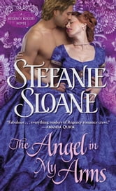 The Angel in My Arms - A Regency Rogues Novel ebook by Stefanie Sloane