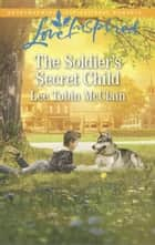 The Soldier's Secret Child (Mills & Boon Love Inspired) (Rescue River, Book 5) eBook by Lee Tobin McClain