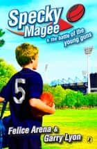 Specky Magee And The Battle Of The Young Guns ebook by Garry Lyon, Felice Arena