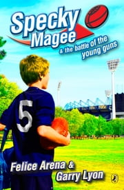 Specky Magee And The Battle Of The Young Guns ebook by Garry Lyon,Felice Arena