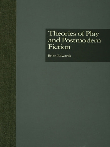 Theories of Play and Postmodern Fiction ebook by Brian Edwards