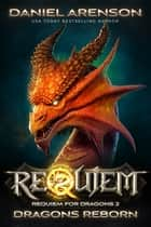 Dragons Reborn - Requiem: Requiem for Dragons, Book 2 ebook by Daniel Arenson