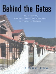 Behind the Gates - Life, Security, and the Pursuit of Happiness in Fortress America ebook by Setha Low