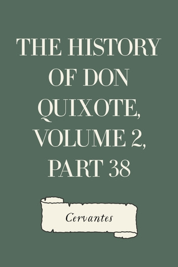 The History of Don Quixote, Volume 2, Part 38 ebook by Cervantes