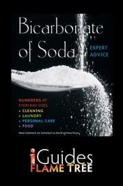 Bicarbonate of Soda: The Complete Practical Guide ebook by Diane Sutherland,Flame Tree iGuides