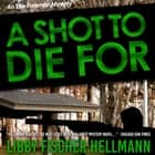 A Shot To Die For - An Ellie Foreman Mystery audiobook by Libby Fischer Hellmann