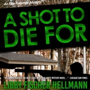 A Shot To Die For - Am Ellie Foreman Mystery audiobook by Libby Fischer Hellmann