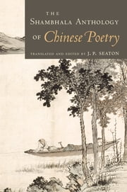 The Shambhala Anthology of Chinese Poetry ebook by J. P. Seaton