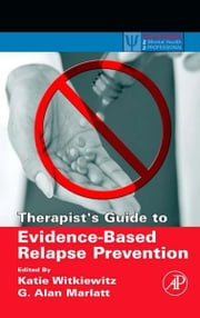 Therapist's Guide to Evidence-Based Relapse Prevention ebook by Katie A. Witkiewitz,G. Alan Marlatt