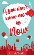 If You Don't Know Me By Now ebook by A. L. Michael