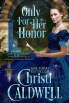 Only For Her Honor - The Theodosia Sword, #2 ebook by Christi Caldwell