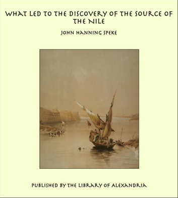 What Led To The Discovery Of Source Nile Ebook By John Hanning Speke