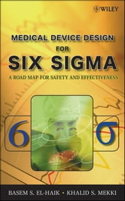Medical Device Design for Six Sigma - A Road Map for Safety and Effectiveness ebook by Basem El-Haik, Khalid S. Mekki