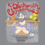 A Blacksmith Christmas ebook by Gregory Sanders