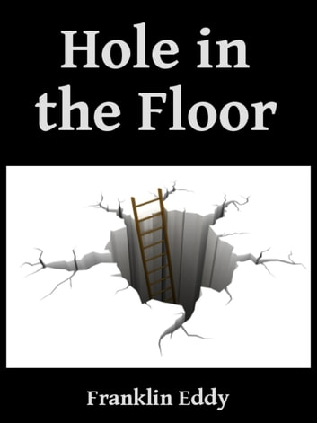 Hole in the Floor ebook by Franklin Eddy