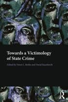 Towards a Victimology of State Crime ebook by David Kauzlarich, Dawn Rothe