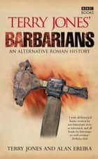 Terry Jones' Barbarians ebook by Alan Ereira, Terry Jones