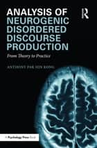 Analysis of Neurogenic Disordered Discourse Production ebook by Anthony Pak Hin Kong