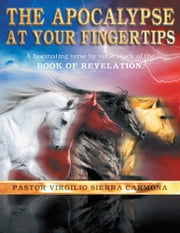 The Apocalypse at Your Fingertips - A Fascinating Verse-by-Verse Study of the Book of Revelation. ebook by Virgilio Sierra Carmona