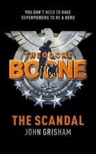 Theodore Boone: The Scandal - Theodore Boone 6 ebook by John Grisham