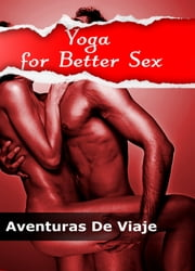 Yoga for Better Sex ebook by Aventuras De Viaje