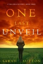 One Last Unveil (A Tara Mills Mystery—Book Three) ebook by Sarah Sutton