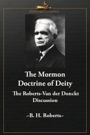 Mormon Doctrine of Deity: The Roberts-Van der Donckt Discussion ebook by B. H. Roberts