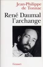 René Daumal, l'archange ebook by Frédéric Richaud, Jean-Philippe de Tonnac