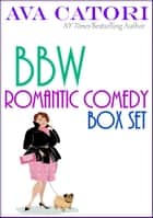 BBW Romantic Comedy Box Set ebook by Ava Catori