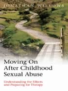 Moving on after Childhood Sexual Abuse ebook by Jonathan Willows