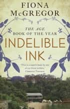 Indelible Ink - a novel ebook by Fiona McGregor