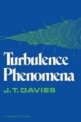 Turbulence Phenomena: An Introduction to the Eddy Transfer of Momentum, Mass, and Heat, Particularly at Interfaces ebook by Davies, J.T.