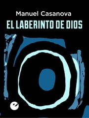 El laberinto de Dios ebook by Manuel Casanova