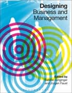 Designing Business and Management ebook by Sabine Junginger,Jürgen Faust