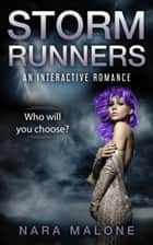 Storm Runners - An Interactive Romance ebook by Nara Malone