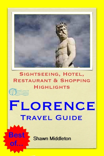 Florence, Italy Travel Guide - Sightseeing, Hotel, Restaurant & Shopping Highlights (Illustrated) ebook by Shawn Middleton