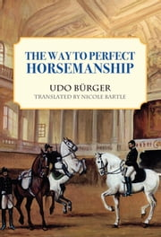 Way to Perfect Horsemanship ebook by Udo Burger,Nicole Bartle